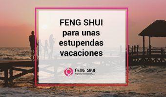 7 tips Feng Shui para unas estupendas vacaciones